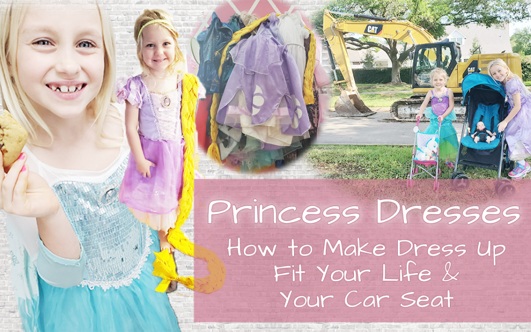 Princess Dresses Making Dress Up Fit Your Life and your Carseat