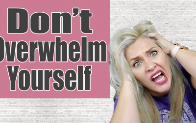 DONT OVERWHELM YOURSELF