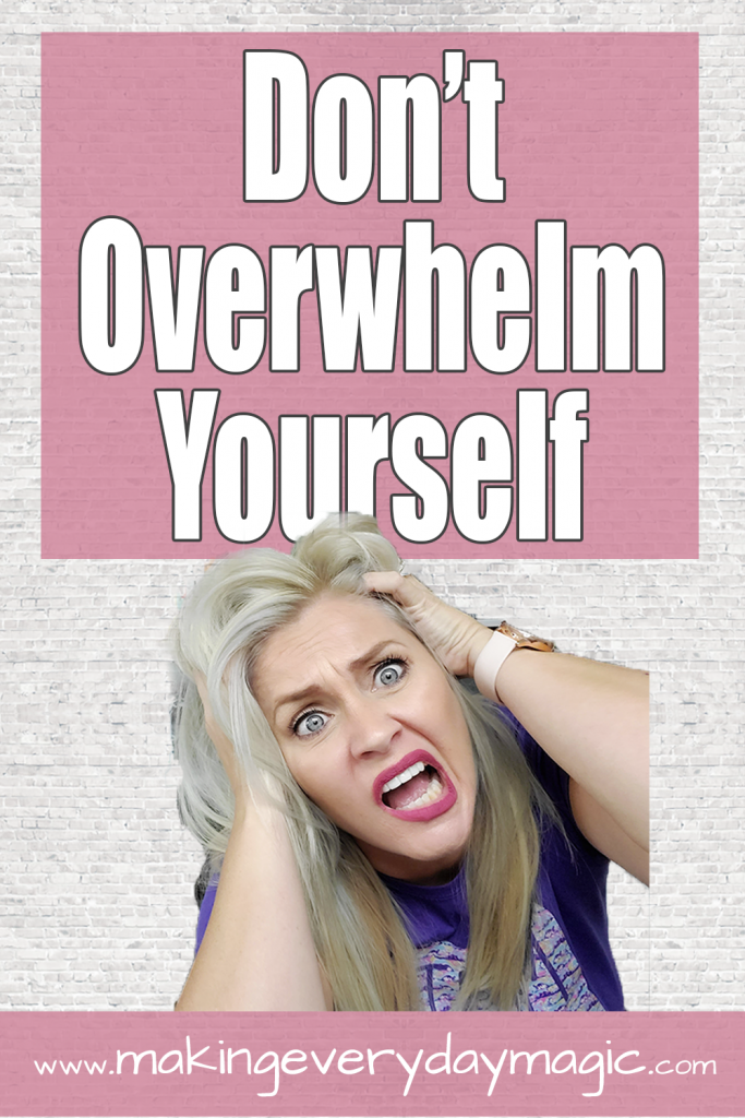 Don't Overwhelm Yourself -p